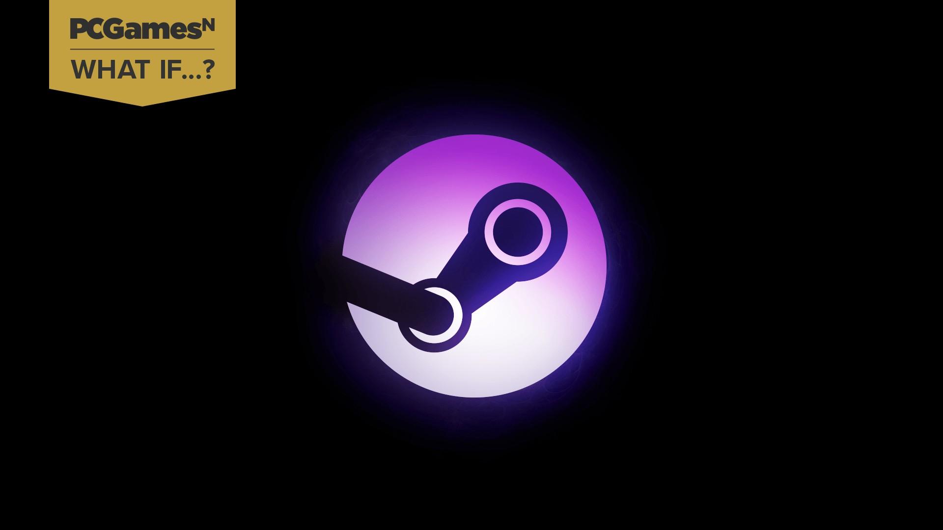 What if: Steam shut down tomorrow?