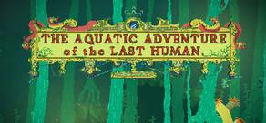 The Aquatic Adventure of the Last Human tile