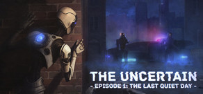 The Uncertain: Episode 1 - The Last Quiet Day tile