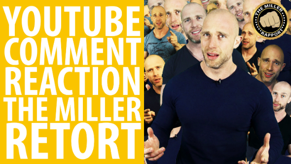 Your YouTube comments get shut down in... The Miller Retort