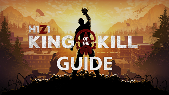 H1Z1 king of the kill guide