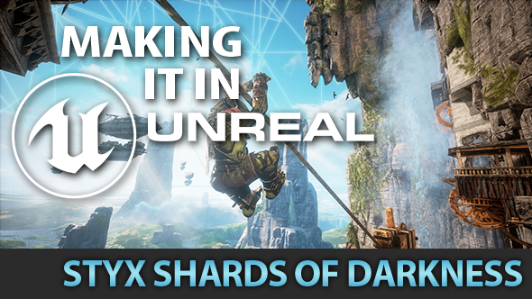 Making it in Unreal: the bright ideas behind Styx: Shards of Darkness