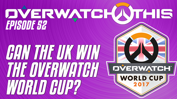 Overwatch This episode 52: can the UK win the World Cup?